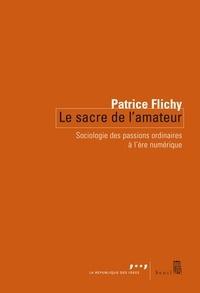 Patrice Flichy - Le sacre de l'amateur - Sociologie des passions ordinaires à l'ère numérique.