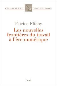 Patrice Flichy - Les nouvelles frontières du travail à l'ère numérique.