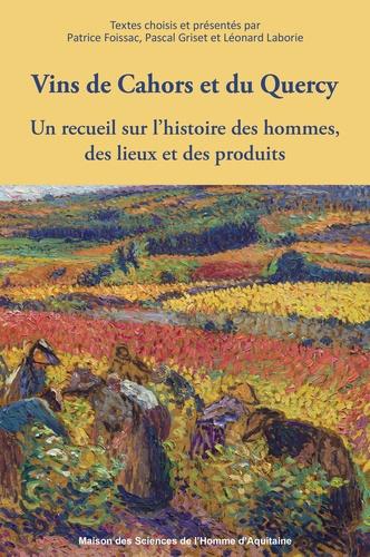 Patrice Foissac et Pascal Griset - Vins de Cahors et du Quercy - Un recueil sur l'histoire des hommes, des lieux et des produits.
