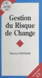 Patrice Fontaine - Gestion du risque de change.