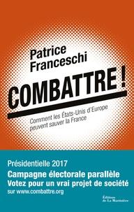 Patrice Franceschi - Combattre ! - Comment les Etats-Unis d'Europe peuvent sauver la France.