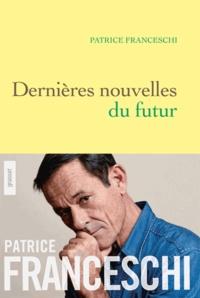 Patrice Franceschi - Dernières nouvelles du futur.