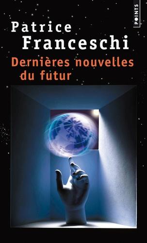 Patrice Franceschi - Dernières nouvelles du futur - Quatorze fables sur le monde à venir.