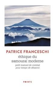 Patrice Franceschi - Ethique du samouraï moderne - Petit manuel de combat pour temps de désarroi.