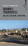 Patrice Franceschi - Grandes traversées - Qui a bu l'eau du Nil... & Raid papou.