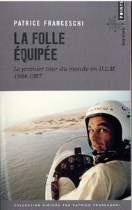 Patrice Franceschi - La folle équipée - Le premier tour du monde en ULM (septembre 1984 - mars 1987).