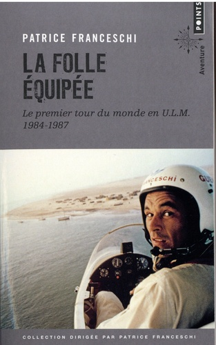 La folle équipée. Le premier tour du monde en ULM (septembre 1984 - mars 1987)