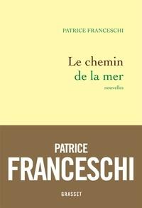 Patrice Franceschi - Le chemin de la mer - Nouvelles.