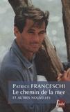 Patrice Franceschi - Le chemin de la mer - Et autres nouvelles.