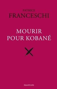 Mourir pour Kobané - Patrice Franceschi pdf epub