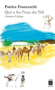 Patrice Franceschi - Qui a bu l'eau du Nil... - Aventure d'Afrique.