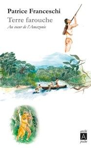 Patrice Franceschi - Terre farouche - Au coeur de l'Amazonie.