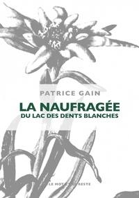 Patrice Gain - La naufragée du lac des dents blanches.