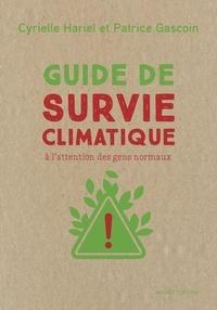 Patrice Gascoin et Cyrielle Hariel - Guide de survie climatique - A l'attention des gens normaux.