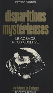 Patrice Gaston - Disparitions mystérieuses - Le cosmos nous observe.