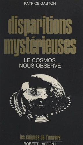 Disparitions mystérieuses. Le cosmos nous observe
