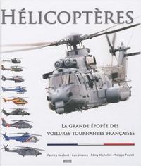 Patrice Gaubert et Luc Jérôme - Hélicoptères - La grande épopée des voilures tournantes françaises.