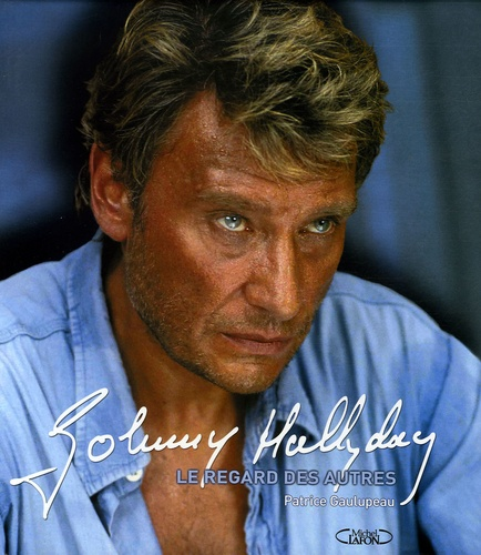 Patrice Gaulupeau - Johnny Hallyday - Le regard des autres.