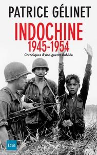 Patrice Gélinet - Indochine 1945-1954 - Chronique d'une guerre oubliée.