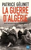 Patrice Gélinet - La guerre d'Algérie - De la Toussaint rouge à l'indépendance.
