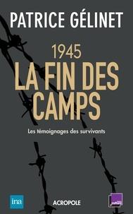 Patrice Gélinet - La libération des camps - Les témoignages des survivants.