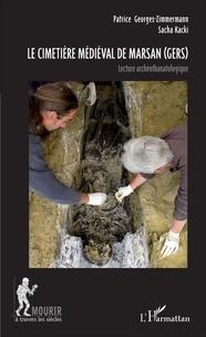 Patrice Georges-Zimmermann et Sacha Kacki - Le cimetière médiéval de Marsan (Gers) - Lecture archéothanatologique.