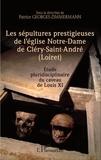 Patrice Georges-Zimmermann - Les sépultures prestigieuses de l'église Notre-Dame de Cléry-Saint-André (Loiret) - Etude pluridisciplinaire du caveau de Louis XI.