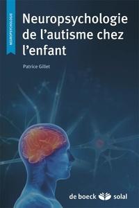 Patrice Gillet - Neuropsychologie de l'autisme chez l'enfant.