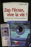 Patrice Gilly - Zap l'écran, vive la vie ! - GSM, télé, ordi : comment les maîtriser ?.