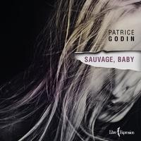 Patrice Godin - Sauvage, baby.