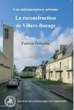 Patrice Gourbin - La reconstruction de Villers-Bocage - Une métamorphose urbaine.