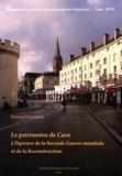 Patrice Gourbin - Le patrimoine de Caen à l'épreuve de la Seconde Guerre mondiale et de la reconstruction.