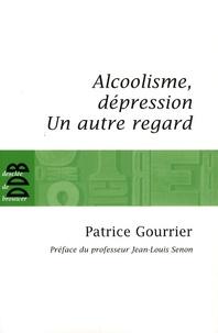 Alcoolisme, dépression- Un autre regard... - Patrice Gourrier |