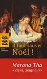"""Patrice Gourrier - Il faut sauver Noël ! Marana Tha, """"viens, Seigneur !"""" - A partir d'une tradition bimillénaire, découvrez pourquoi Dieu s'est fait homme !."""