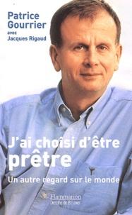 Patrice Gourrier - J'ai choisi d'être prêtre - Un autre regard sur le monde, Entretiens avec Jacques Rigaud.