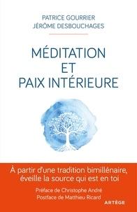 Patrice Gourrier et Jérôme Desbouchages - Méditation et paix intérieure - A partir d'une tradition bimillénaire éveille la source qui est en toi.