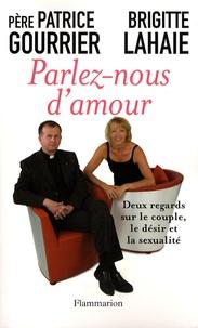 Patrice Gourrier et Brigitte Lahaie - Parlez-nous d'amour - Deux regards sur le couple, le désir et la sexualité.