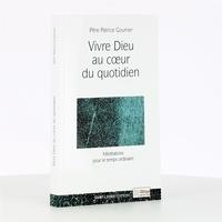 Patrice Gourrier - Vivre Dieu au coeur du quotidien - Méditations pour le temps ordinaire.