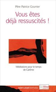 Patrice Gourrier - Vous êtes déjà ressuscités ! - Méditations pour le temps de Carême.