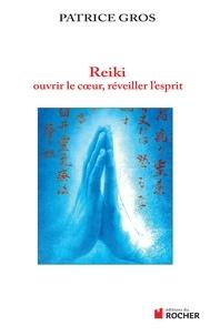 Patrice Gros - Reiki, ouvrir le coeur, éveiller l'esprit.