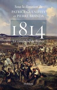 Patrice Gueniffey et Pierre Branda - 1814 La campagne de France.