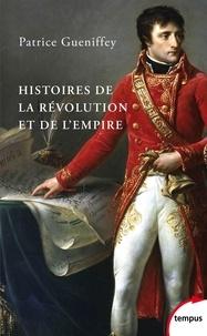 Patrice Gueniffey - Tempus  : Histoires de la Révolution et de l'Empire.