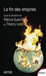 Patrice Gueniffey et Thierry Lentz - La fin des empires.
