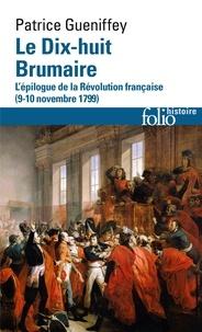 Patrice Gueniffey - Le dix-huit Brumaire - L'épilogue de la Révolution française (9-10 novembre 1799).