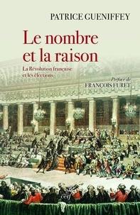 Patrice Gueniffey - Le nombre et la raison - La révolution française et les élections.