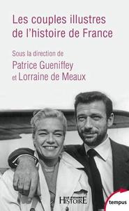 Patrice Gueniffey et Lorraine de Meaux - Les couples illustres de l'histoire de France.