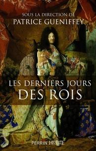 Patrice Gueniffey - Les derniers jours des rois.