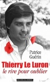 Patrice Guérin - Thierry Le Luron, le rire pour oublier.