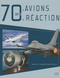 Patrice Guerre-Berthelot - 70 ans d'avions à réaction.