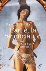 Patrice Guillamaud - L'art et la renonciation - Essai d'ousiologie esthétique.